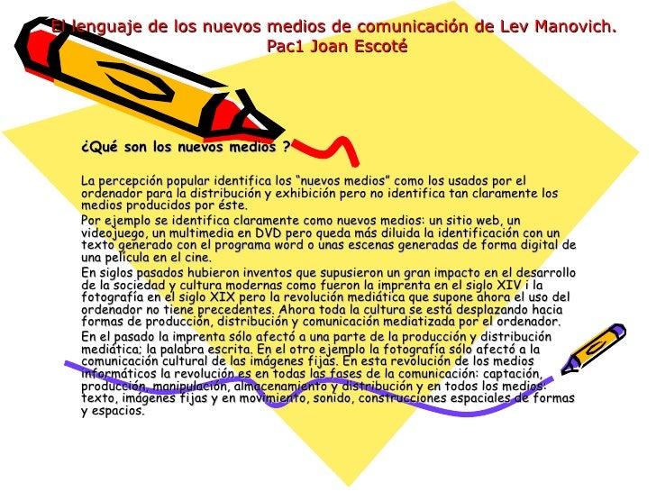 El lenguaje de los nuevos medios de comunicación de Lev Manovich.  Pac1 Joan Escoté ¿Qué son los nuevos medios ? La percep...
