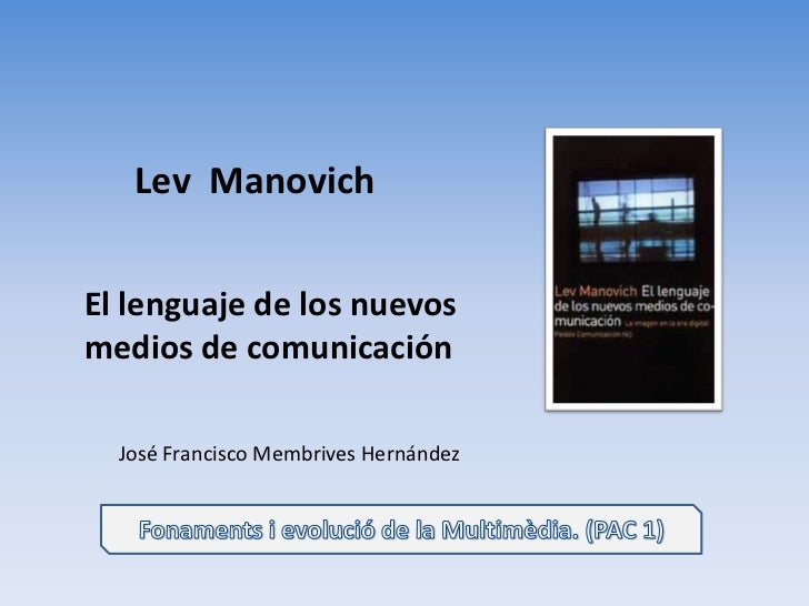 Lev ManovichEl lenguaje de los nuevosmedios de comunicación  José Francisco Membrives Hernández