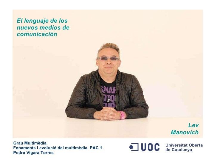 El lenguaje de los nuevos medios de comunicación Grau Multimèdia. Fonaments i evolució del multimèdia. PAC 1. Pedro Vigara...