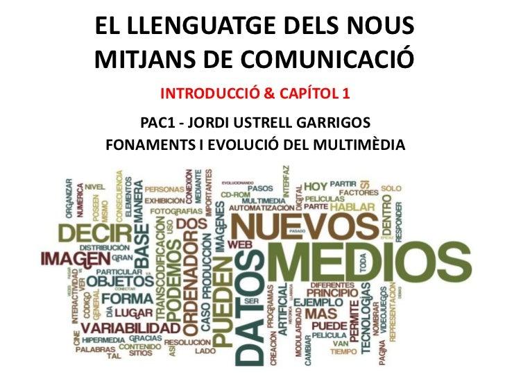 EL LLENGUATGE DELS NOUSMITJANS DE COMUNICACIÓ      INTRODUCCIÓ & CAPÍTOL 1   PAC1 - JORDI USTRELL GARRIGOSFONAMENTS I EVOL...