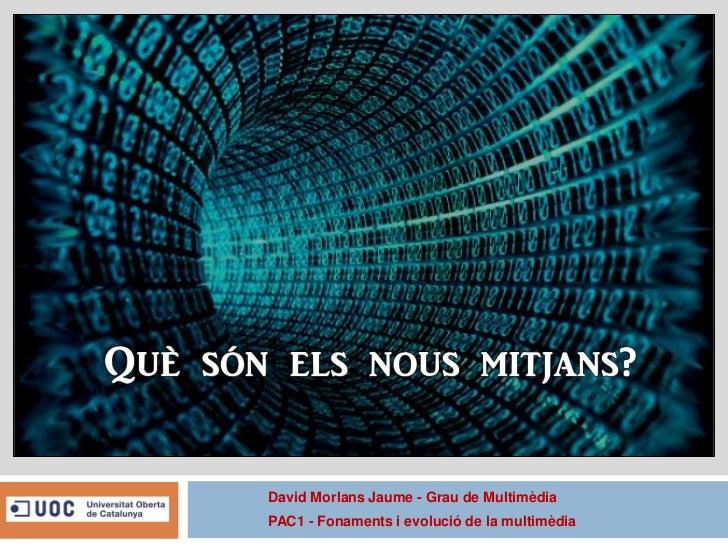 David Morlans Jaume - Grau de MultimèdiaPAC1 - Fonaments i evolució de la multimèdia
