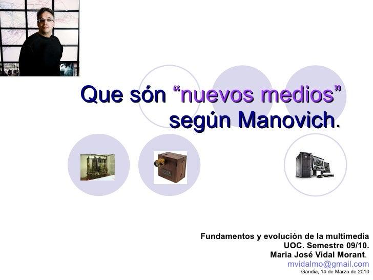 """Que són   """"nuevos medios""""   según Manovich . Fundamentos y evolución de la multimedia UOC. Semestre 09/10. Maria José Vida..."""