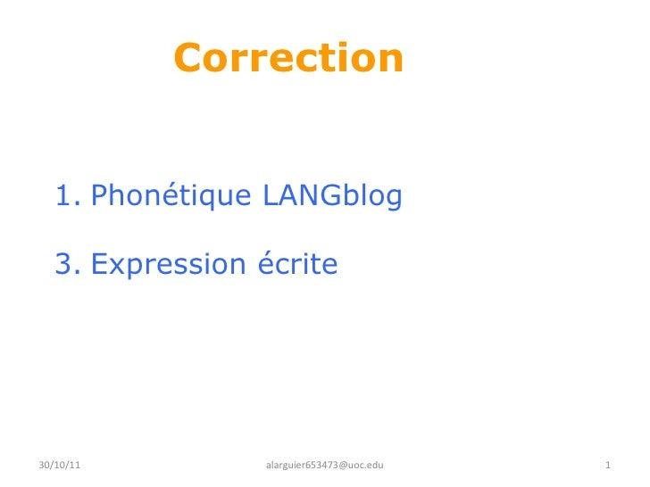 Correction   <ul><li>Phonétique LANGblog </li></ul><ul><li>Expression écrite </li></ul>30/10/11 [email_address]