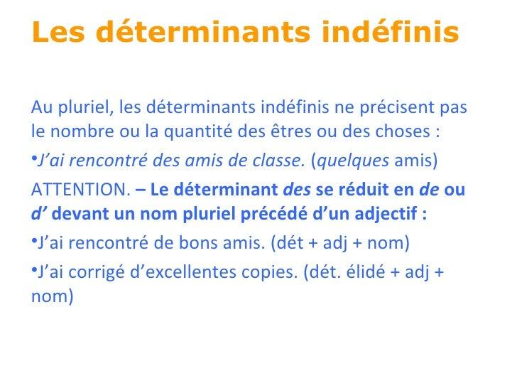 Les déterminants indéfinis <ul><li>Au pluriel, les déterminants indéfinis ne précisent pas le nombre ou la quantité des  ê...