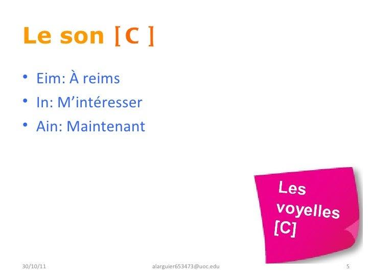 Le son  [C]   <ul><li>Eim: À reims </li></ul><ul><li>In: M'intéresser </li></ul><ul><li>Ain: Maintenant </li></ul>30/10/11...