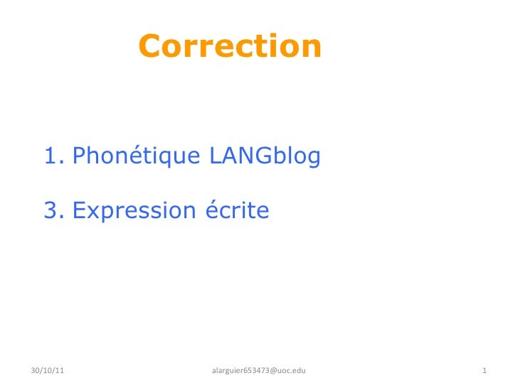 Correction    <ul><li>Phonétique LANGblog </li></ul><ul><li>Expression écrite </li></ul>30/10/11 [email_address]