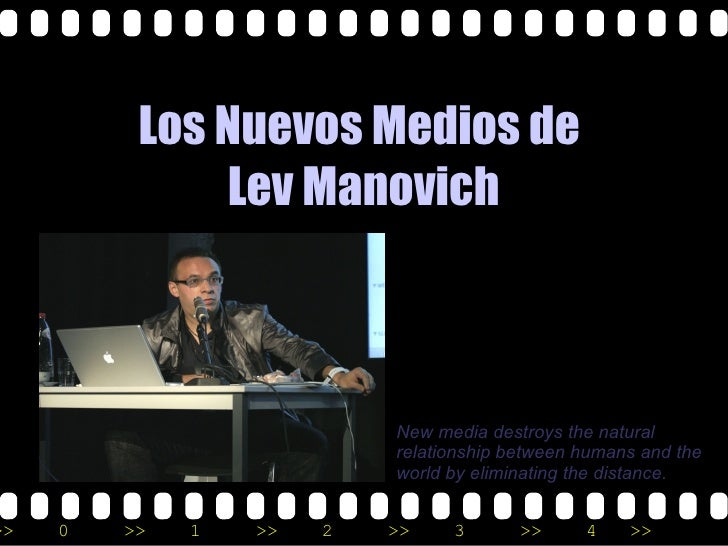 Los Nuevos Medios de               Lev Manovich                               New media destroys the natural              ...