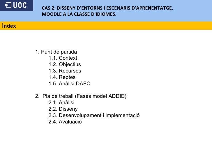 CAS 2: DISSENY D'ENTORNS I ESCENARIS D'APRENENTATGE. MOODLE A LA CLASSE D'IDIOMES.   1. Punt de partida  1.1. Co...