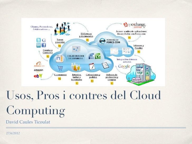 Usos, Pros i contres del CloudComputingDavid Caules Ticoulat27/6/2012
