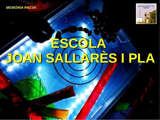 MEMÒRIA PAC09 ESCOLAESCOLA JOAN SALLARÈS I PLAJOAN SALLARÈS I PLA