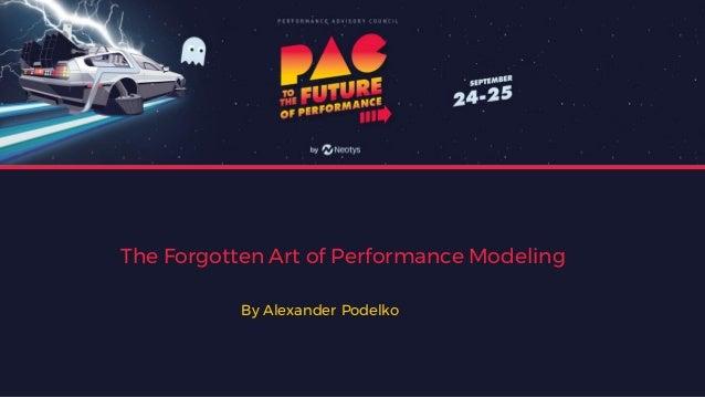 The Forgotten Art of Performance Modeling By Alexander Podelko