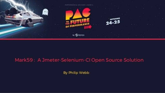 Mark59 : A Jmeter-Selenium-CI Open Source Solution By Philip Webb