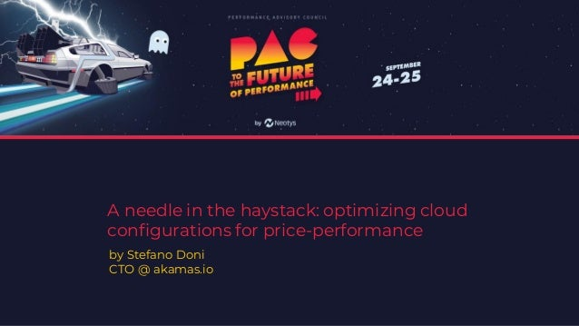 A needle in the haystack: optimizing cloud configurations for price-performance by Stefano Doni CTO @ akamas.io