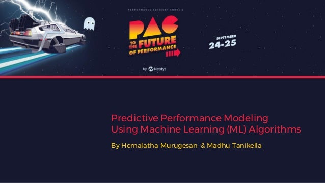 Predictive Performance Modeling Using Machine Learning (ML) Algorithms By Hemalatha Murugesan & Madhu Tanikella