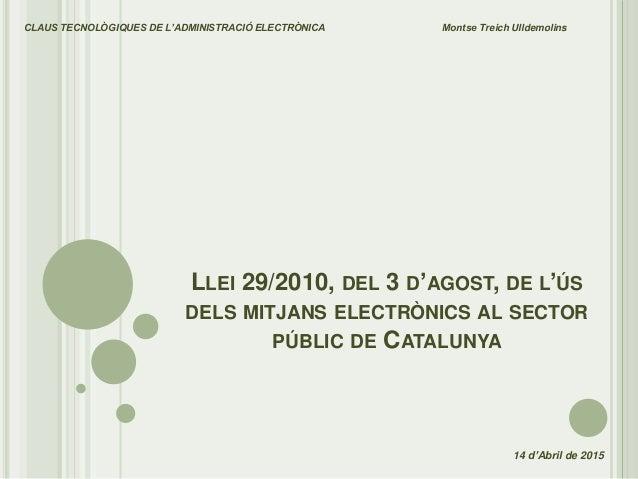 LLEI 29/2010, DEL 3 D'AGOST, DE L'ÚS DELS MITJANS ELECTRÒNICS AL SECTOR PÚBLIC DE CATALUNYA CLAUS TECNOLÒGIQUES DE L'ADMIN...