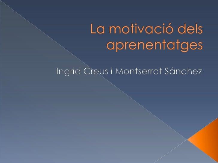 Motivació     • Relacionada amb factors externs. extrínseca Motivació     • Interés intrínseca    • Potenciació de les prò...