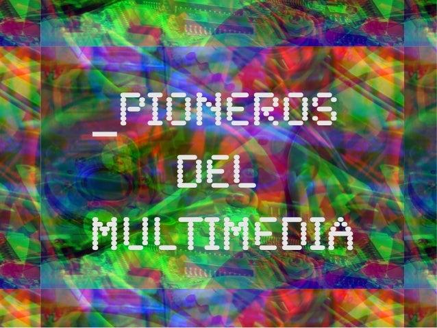 _Pioneros del multimedia