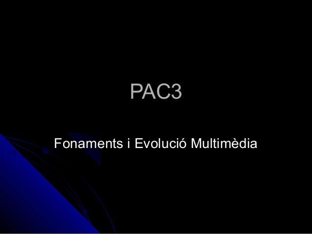 PAC3PAC3 Fonaments i Evolució MultimèdiaFonaments i Evolució Multimèdia