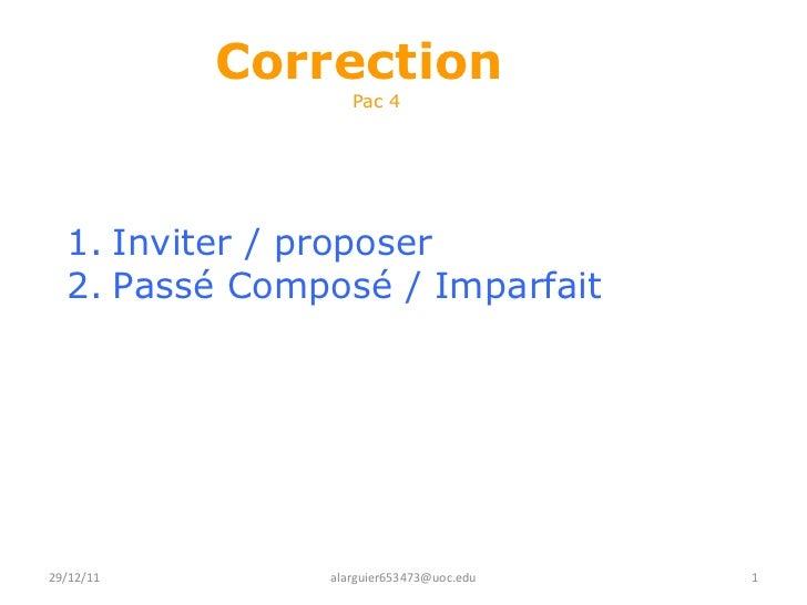 Correction   Pac 4 <ul><li>Inviter / proposer  </li></ul><ul><li>Passé Composé / Imparfait </li></ul>29/12/11 [email_addr...