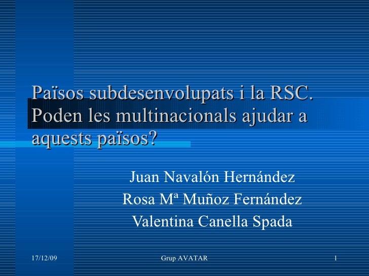Països subdesenvolupats i la RSC. Poden les multinacionals ajudar a aquests països? Juan Navalón Hernández Rosa Mª Muñoz F...