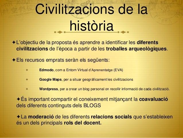 Civilitzacions de la història ✦L'objectiu de la proposta és aprendre a identificar les diferents civilitzacions de l'època...