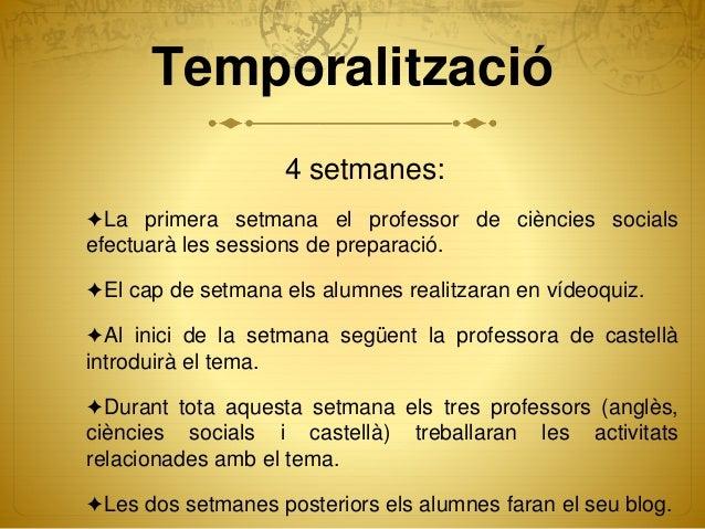 Temporalització 4 setmanes: ✦La primera setmana el professor de ciències socials efectuarà les sessions de preparació. ✦El...