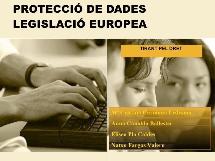 PROTECCIÓ DE DADES LEGISLACIÓ EUROPEA                          TIRANT PEL DRET                  Mª Cristina Carmona Ledesm...