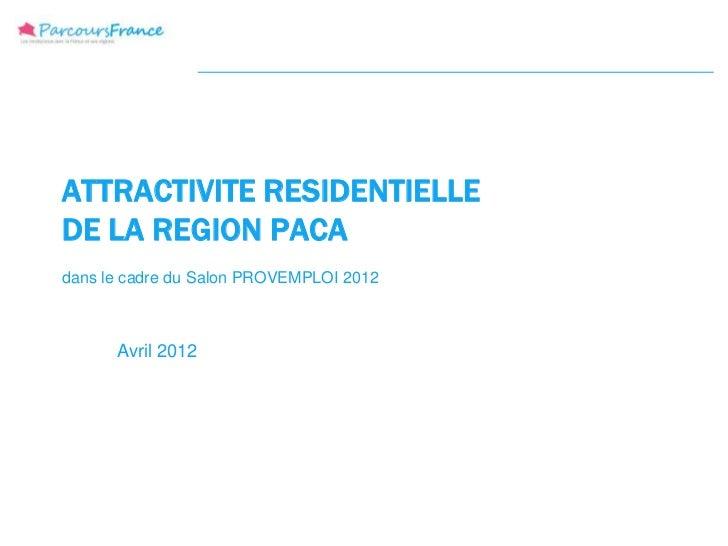 ATTRACTIVITE RESIDENTIELLEDE LA REGION PACAdans le cadre du Salon PROVEMPLOI 2012      Avril 2012