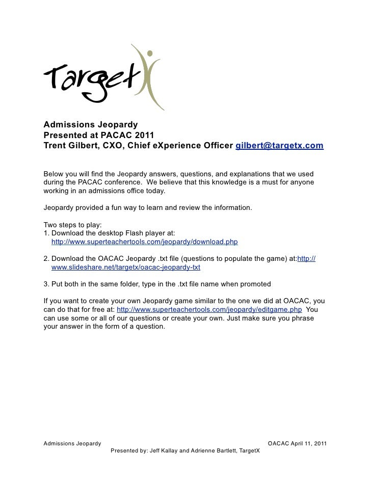 Admissions JeopardyPresented at PACAC 2011Trent Gilbert, CXO, Chief eXperience Officer gilbert@targetx.comBelow you will f...