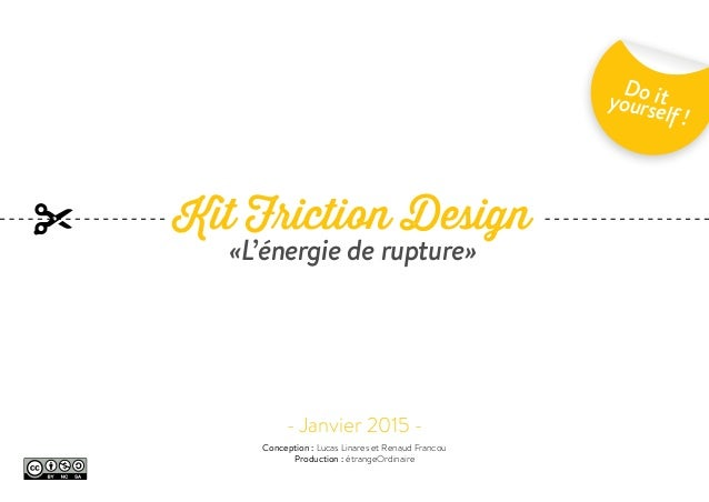Kit Friction Design «L'énergie de rupture» - Janvier 2015 - Do ityourself ! Conception : Lucas Linares et Renaud Francou P...
