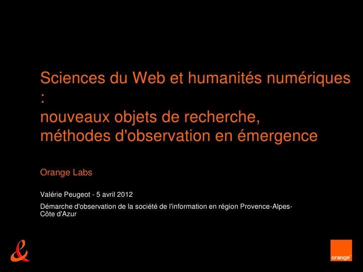 Sciences du Web et humanités numériques:nouveaux objets de recherche,méthodes dobservation en émergenceOrange LabsValérie ...