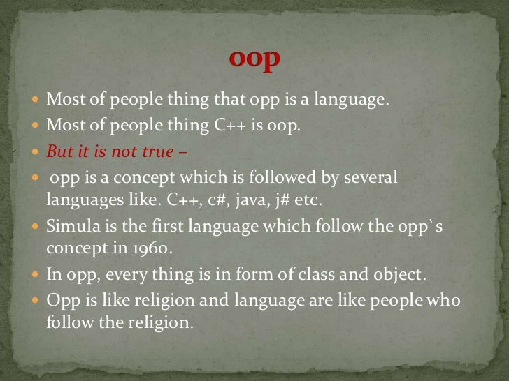  Most of people thing that opp is a language. Most of people thing C++ is oop. But it is not true – opp is a concept w...