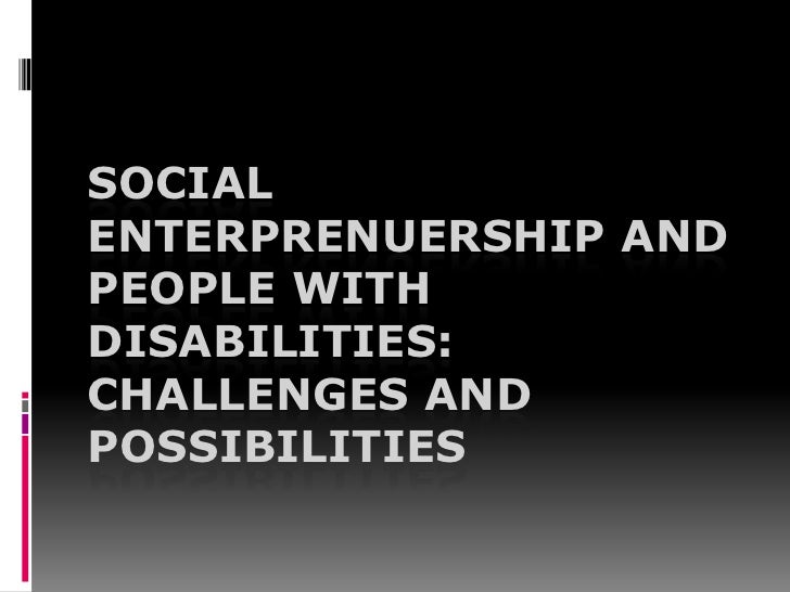Social EnterprENUERSHIP and People with Disabilities: CHALLENGES AND possibilities <br />