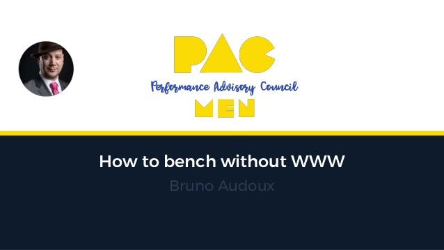 How to bench without WWW Bruno Audoux