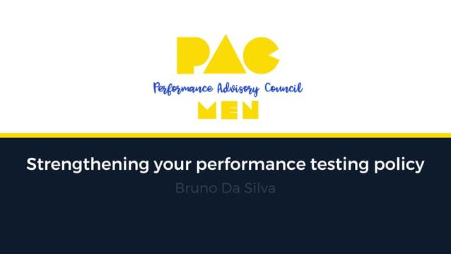 Strengthening your performance testing policy Bruno Da Silva