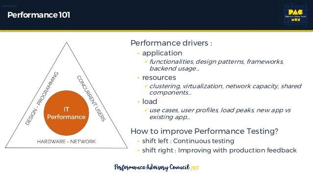 Performance101 Performance drivers : • application functionalities, design patterns, frameworks, backend usage… • resourc...