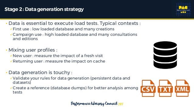Stage2 : Data generationstrategy • Data is essential to execute load tests. Typical contexts : First use : low loaded dat...