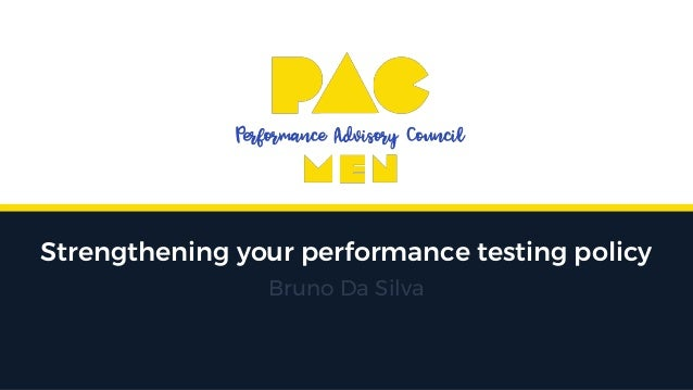 Strengthening your performance testing policy Bruno Da Silva
