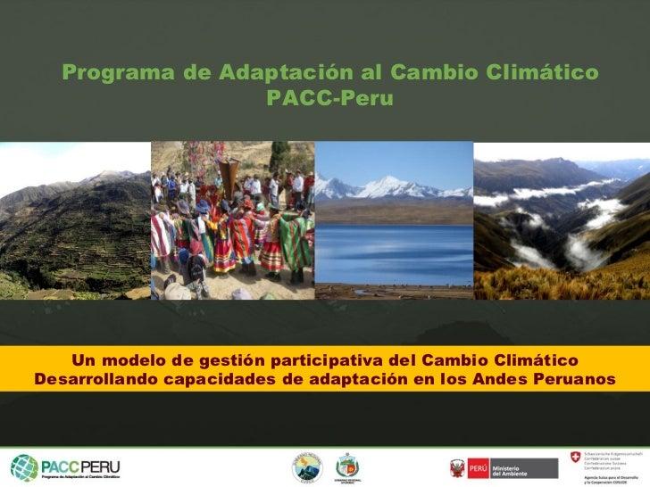 Un modelo de gestión participativa del Cambio Climático Desarrollando capacidades de adaptación en los Andes Peruanos Prog...