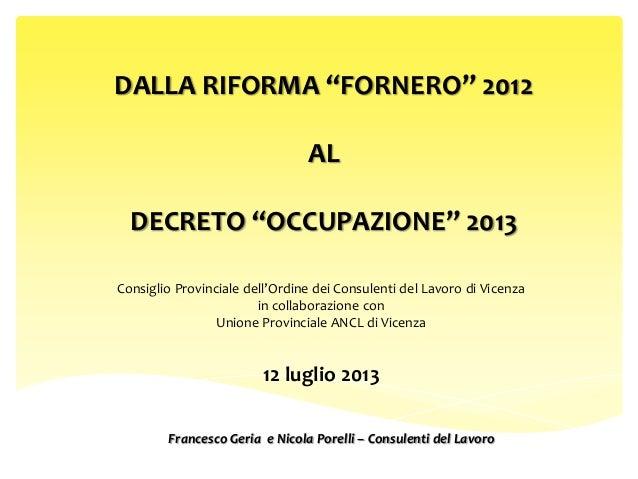 """DALLA RIFORMA """"FORNERO"""" 2012 AL DECRETO """"OCCUPAZIONE"""" 2013 Francesco Geria e Nicola Porelli – Consulenti del Lavoro Consig..."""