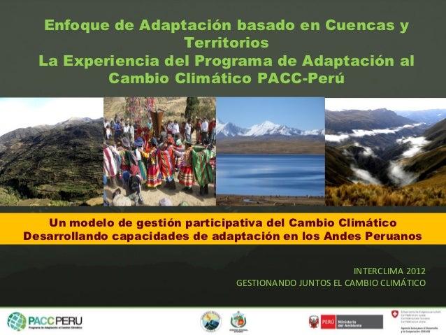 Enfoque de Adaptación basado en Cuencas y                   Territorios  La Experiencia del Programa de Adaptación al     ...
