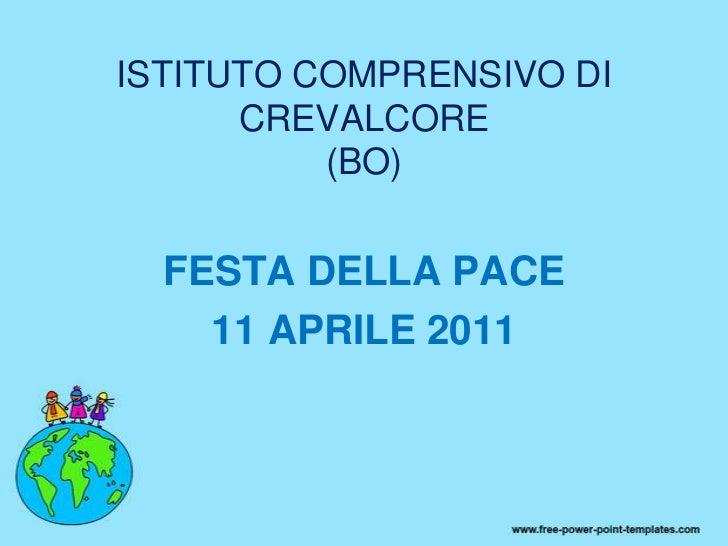 ISTITUTO COMPRENSIVO DI CREVALCORE(BO)<br />FESTA DELLA PACE <br />11 APRILE 2011<br />