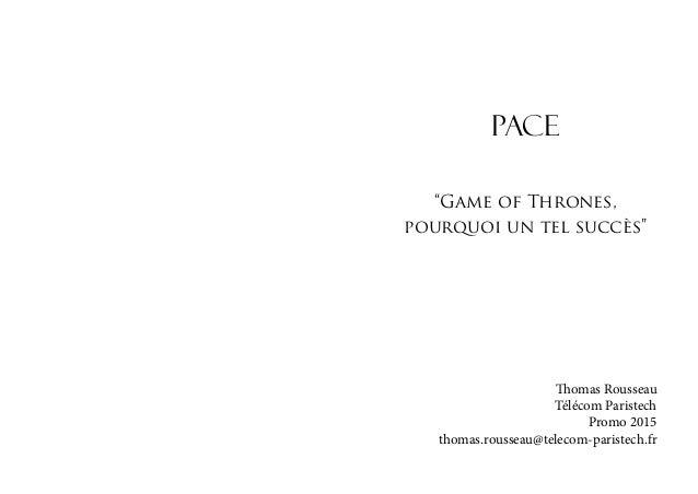 """PACE """"Game of Thrones, pourquoi un tel succès""""  Thomas Rousseau Télécom Paristech Promo 2015 thomas.rousseau@telecom-paris..."""