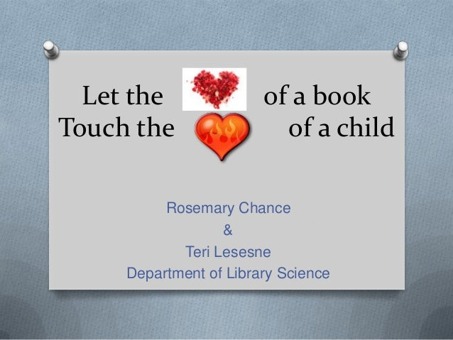 Let the               of a bookTouch the                 of a child          Rosemary Chance                  &           ...