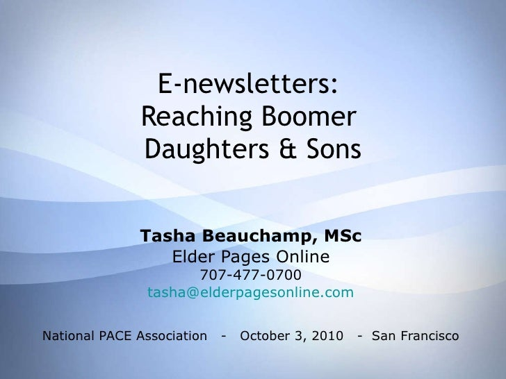 E-newsletters:  Reaching Boomer  Daughters & Sons Tasha Beauchamp, MSc Elder Pages Online 707-477-0700 [email_address] Nat...