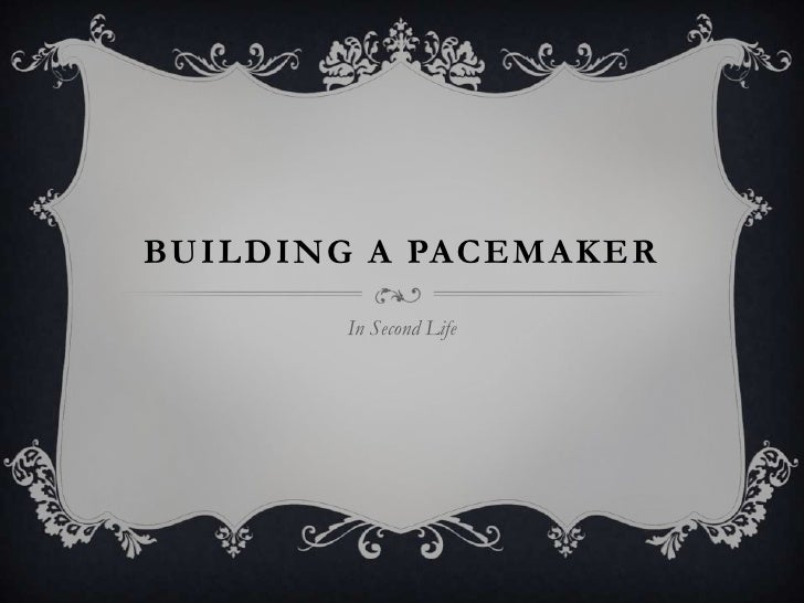 Building a Pacemaker<br />In Second Life<br />