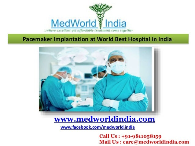 Pacemaker Implantation at World Best Hospital in India www.medworldindia.com www.facebook.com/medworld.india Call Us : +91...