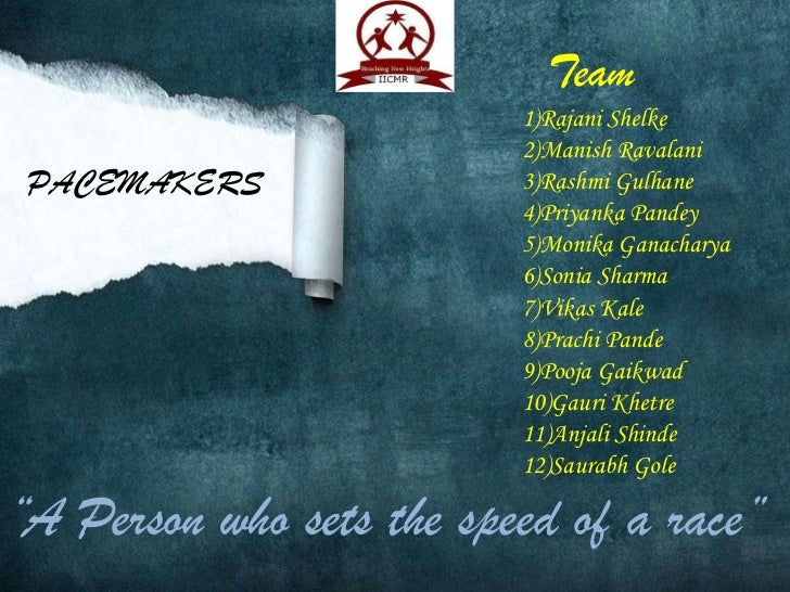 Team                          1)Rajani Shelke                          2)Manish RavalaniPACEMAKERS                3)Rashmi...