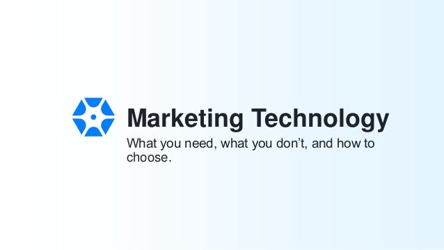What you need, what you don't, and how to choose. Marketing Technology