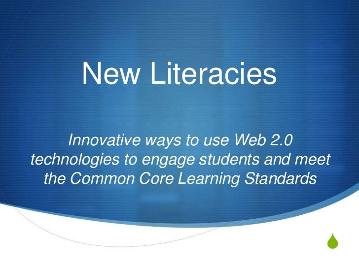 New Literacies      Innovative ways to use Web 2.0technologies to engage students and meet  the Common Core Learning Stand...